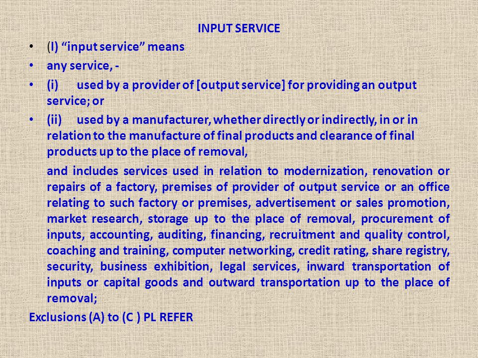 INPUT SERVICE (l) input service means. any service, - (i) used by a provider of [output service] for providing an output service; or.